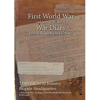 7 DIVISION 22 Infantry Brigade Headquarters  7 September 1914  28 August 1916 First World War War Diary WO951660 by WO951660