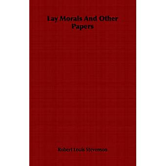 Lay Morals and Other Papers by Stevenson & Robert Louis
