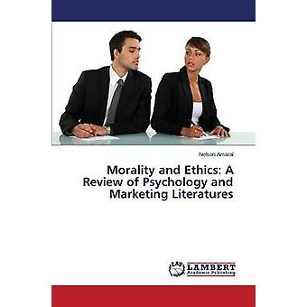 Morality and Ethics A Review of Psychology and Marketing Literatures by Amaral Nelson