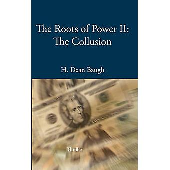 The Roots of Power II The Collusion by Baugh & H. Dean