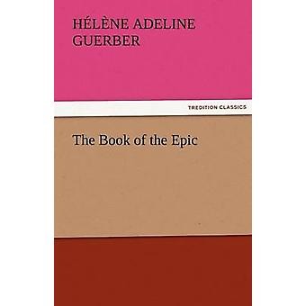 The Book of the Epic by Guerber & H. A.