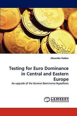 Testing for Euro Dominance in Central and Eastern Europe by Kadow & Alexander