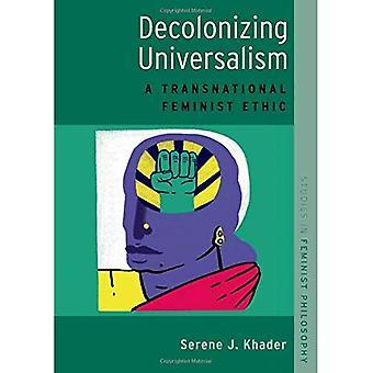 Decolonizing Universalism: A� Transnational Feminist Ethic (Studies in Feminist Philosophy)