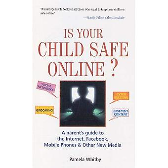 Is Your Child Safe Online: A Parent's Guide to the Internet, Facebook, Mobiles Phones and Other New Media