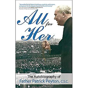 All for Her: The Autobiography of Father Patrick Peyton, C.S.C. (Holy Cross Book)