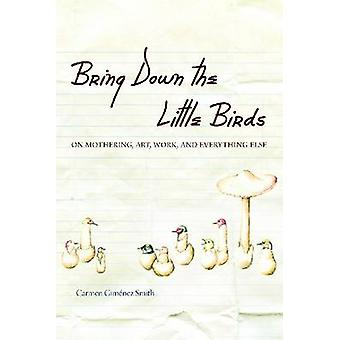 Bring Down the Little Birds - On Mothering - Art - Work and Everything