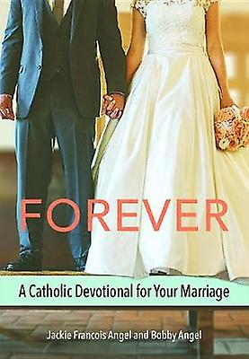 Forever - A Catholic Devotional for Your Marriage by Jackie Francois A