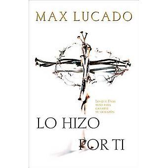 Lo Hizo Por Ti by Max Lucado - 9780881136777 Book