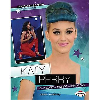 Katy Perry - From Gospel Singer to Pop Star by Nadia Higgins - 9781467