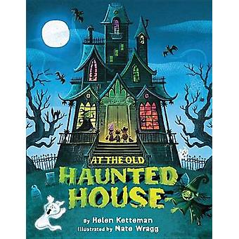 At the Old Haunted House by Helen Ketteman - Nate Wragg - 97814778476