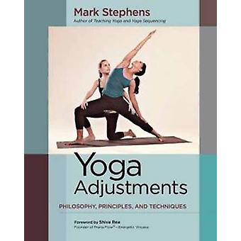 Yoga Adjustments - Philosophy - Principles - and Techniques by Mark St