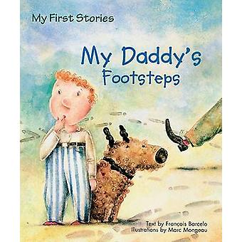 My Daddy's Footsteps by Francois Barcelo - Marc Mongeau - 97816075436