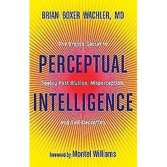 Perceptual Intelligence - The Secret of Seeing Past Illusion - Misperc