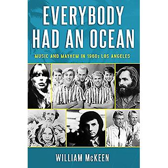 Everybody Had an Ocean - Music and Mayhem in 1960s Los Angeles by Will