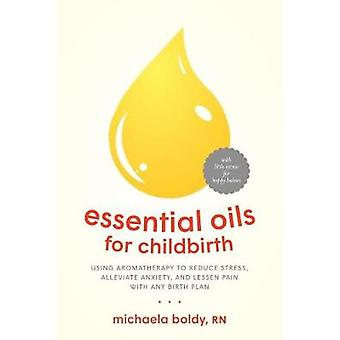 Essential Oils for Childbirth - Using Aromatherapy to Reduce Stress -