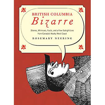 British Columbia Bizarre - Stories - Whimsies - Facts & a Few Outright