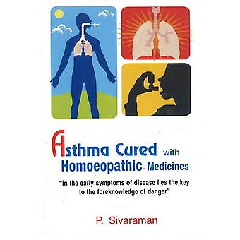 Asthma Cured with Homoeopathic Medicines by P. Sivaraman - 9788131907