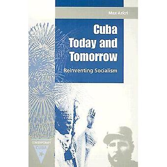 Cuba Today and Tomorrow - Reinventing Socialism (New edition) by Max A