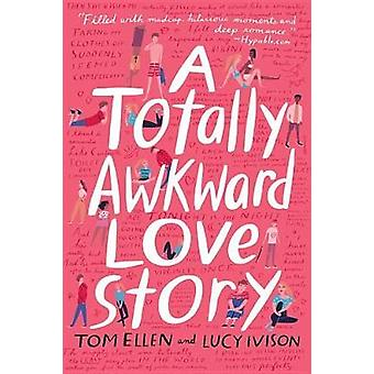 A Totally Awkward Love Story by Tom Ellen - 9780553537352 Book