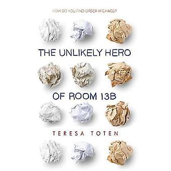 The Unlikely Hero of Room 13b by Teresa Toten - 9780553507898 Book