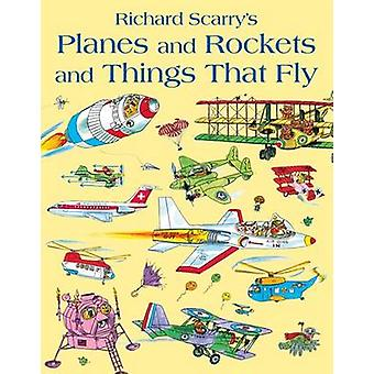 Planes and Rockets and Things That Fly by Richard Scarry