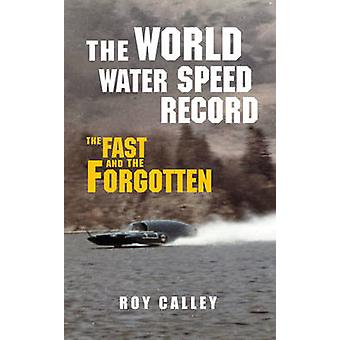 The World Water Speed Record by Roy Calley & Nigel MacKnight