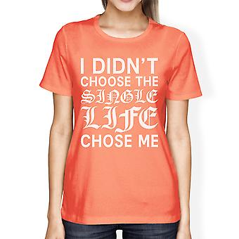 Single Life Chose Women's Peach T-shirt Witty Quote Tee For Friends
