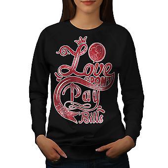 Pay Bills Slogan Frauen BlackSweatshirt Liebe | Wellcoda