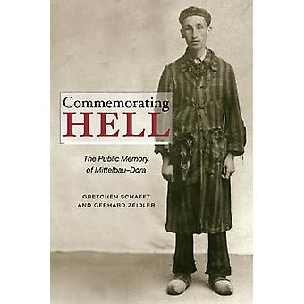 Commemorating Hell - The Public Memory of Mittelbau-Dora by Gretchen S