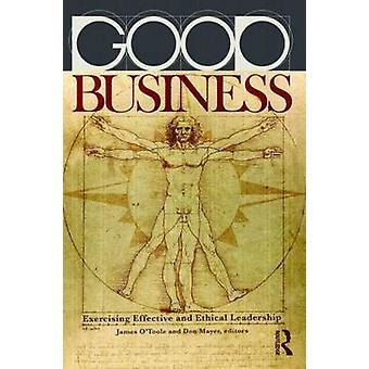 Good Business - Exercising Effective and Ethical Leadership by James O