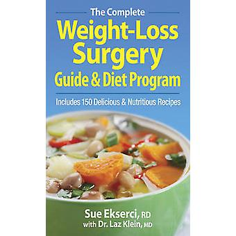 The Complete Weight-loss Surgery Guide and Diet Program by Sue Ekserc