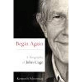 Beginnen Sie wieder - eine Biographie von John Cage von Kenneth Silverman - 97808101