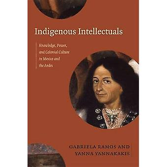 Indigenous Intellectuals - Knowledge - Power - and Colonial Culture in