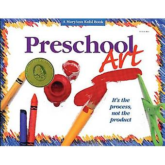 Preschool Art - It's the Process - Not the Product by Mary Ann Kohl -