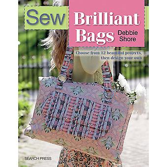 Sew Brilliant Bags - Choose from 12 Beautiful Projects - Then Design Y