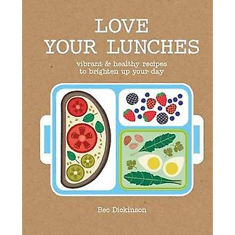 Love Your Lunches - Vibrant Healthy Recipes to Brighten Up Your Day by
