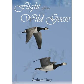 Flight of the Wild Geese by Graham Uney - 9781904445548 Book