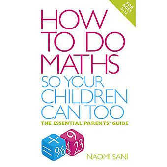 How to Do Maths So Your Children Can Too - The Essential Parents' Guid
