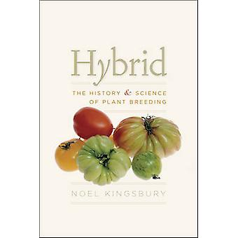 Hybrid - The History and Science of Plant Breeding by Noel Kingsbury -