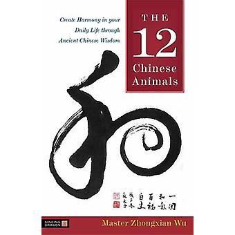 Os 12 animais chineses - criar harmonia em sua vida diária através do Anc