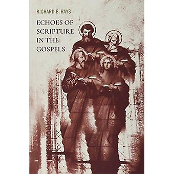 Echoes of Scripture in the Gospels by Richard B. Hays - 9781481305242