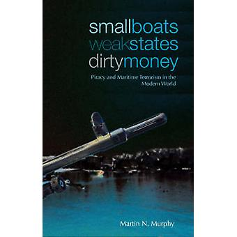 Small Boats - Weak States - Dirty Money - Piracy and Maritime Terroris