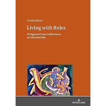 Living with Rules - Wittgensteinian Reflections on Normativity by Livi
