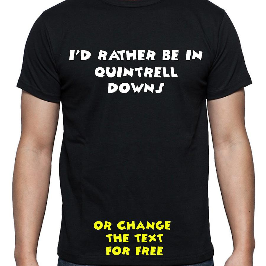 I'd Rather Be In Quintrell downs Black Hand Printed T shirt