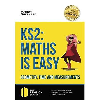 KS2: Maths is Easy - Geometry, Time and Measurements. In-depth revision advice for ages 7-11 on the new SATS curriculum...
