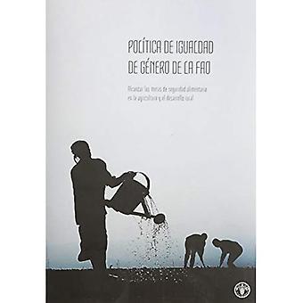 Polo�tica de igualdad de gnero de la FAO: Alcanzar las metas de seguridad alimentaria en la agricultura y el desarrollo...