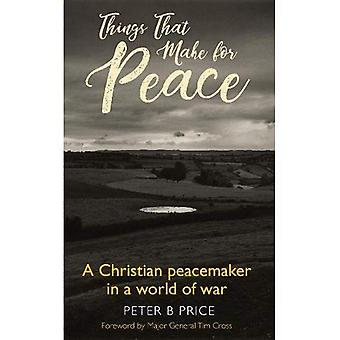 Things That Make for Peace: A Christian Peacemaker in a World of War