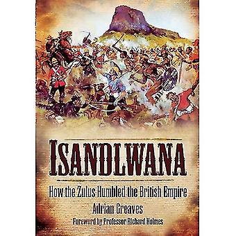 Isandlwana: Hur Zulusen ödmjuk brittiska imperiet