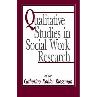Qualitative Studies in Social Work Research by Riessman & Catherine Kohler