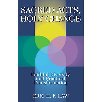 Sacred Acts Holy Change Faithful Diversity and Practical Transformation by Law & Eric H. F.